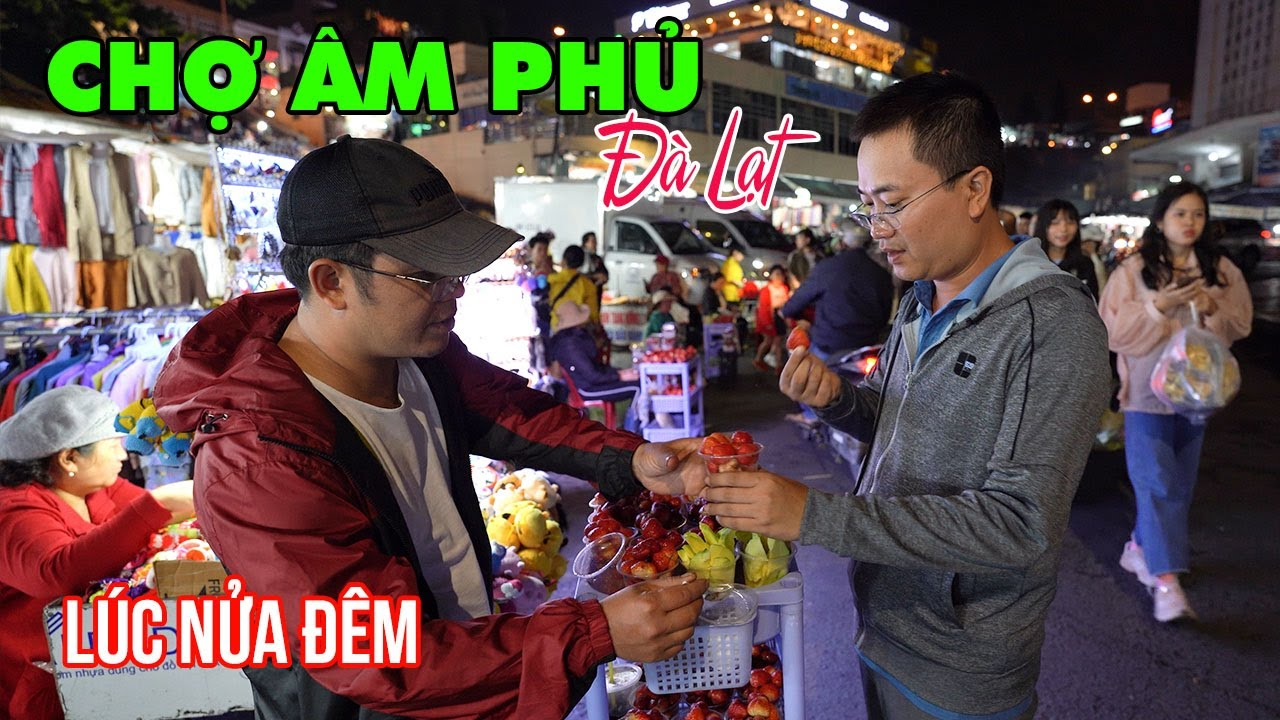 DU LỊCH ĐÀ LẠT | Khám phá Chợ Âm Phủ độc đáo nhất Việt Nam lúc nửa đêm